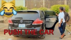 Video: PUSH THE CAR (COMEDY SKIT) | Latest 2018 Nigerian Comedy